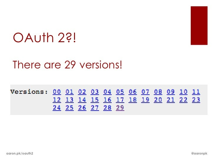 OAuth 2?!   There are 29 versions!aaron.pk/oauth2             @aaronpk