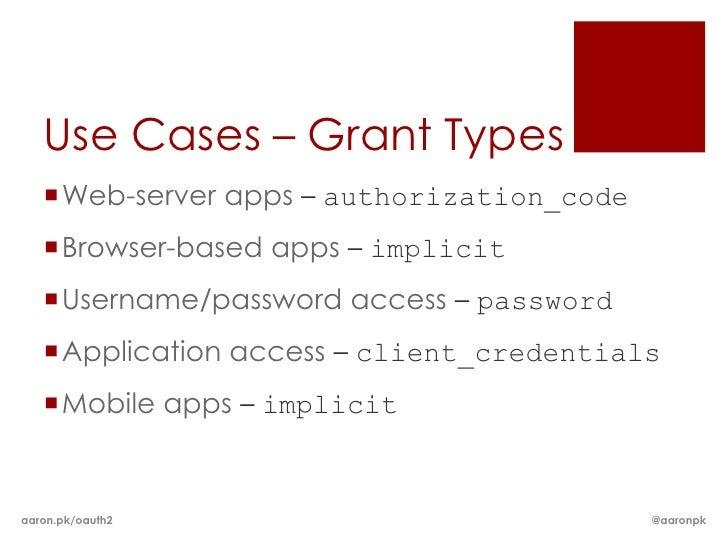 Use Cases – Grant Types   Web-server apps – authorization_code   Browser-based apps – implicit   Username/password acce...