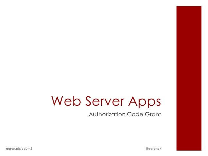 Web Server Apps                       Authorization Code Grantaaron.pk/oauth2                          @aaronpk