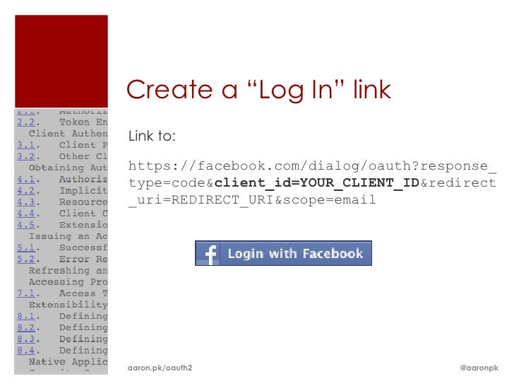 """Create a """"Log In"""" linkLink to:https://facebook.com/dialog/oauth?response_type=code&client_id=YOUR_CLIENT_ID&redirect_uri=R..."""