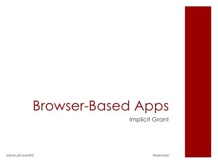 Browser-Based Apps                          Implicit Grantaaron.pk/oauth2                   @aaronpk