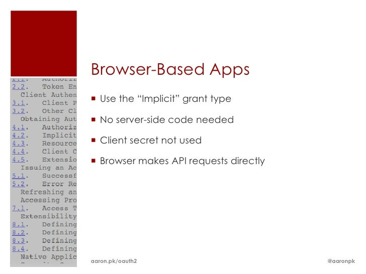 """Browser-Based Apps Use the """"Implicit"""" grant type No server-side code needed Client secret not used Browser makes API r..."""
