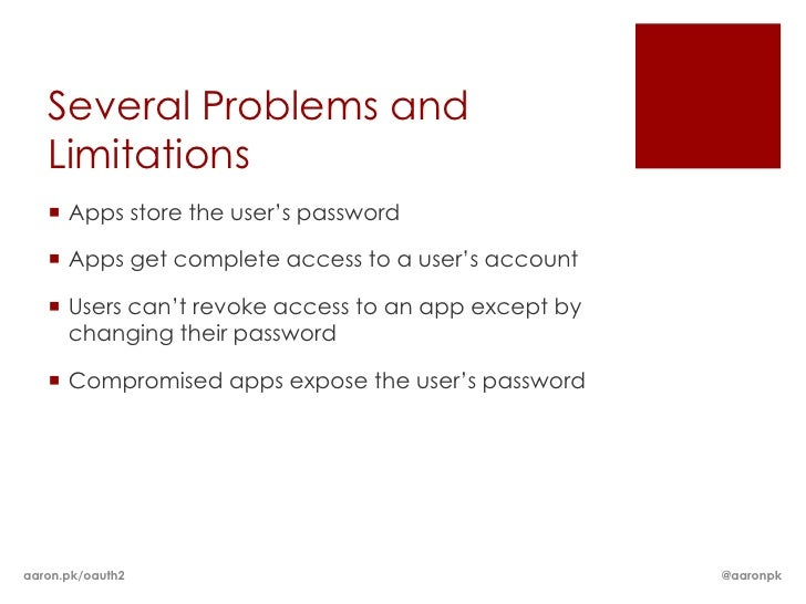 Several Problems and   Limitations    Apps store the user's password    Apps get complete access to a user's account   ...