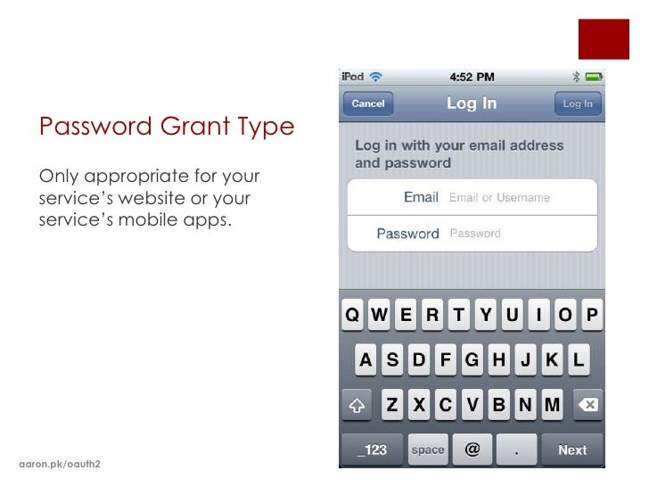 Password Grant Type   Only appropriate for your   service's website or your   service's mobile apps.aaron.pk/oauth2