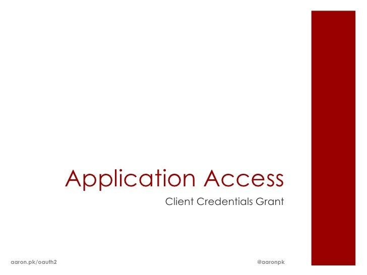 Application Access                          Client Credentials Grantaaron.pk/oauth2                             @aaronpk