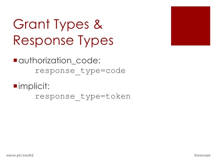 Grant Types &   Response Types   authorization_code:       response_type=code   implicit:        response_type=tokenaaro...
