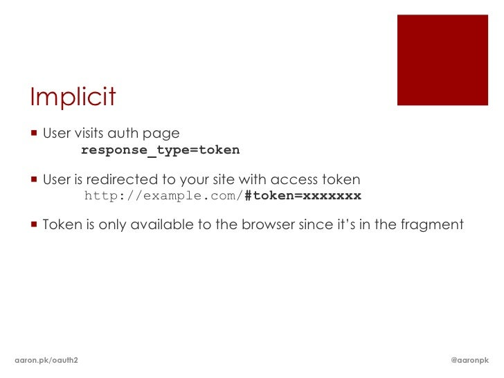 Implicit    User visits auth page           response_type=token    User is redirected to your site with access token    ...