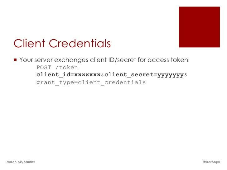 Client Credentials    Your server exchanges client ID/secret for access token           POST /token           client_id=x...