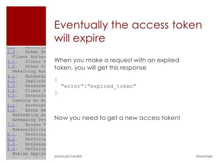 "Eventually the access tokenwill expireWhen you make a request with an expiredtoken, you will get this response{    ""error""..."