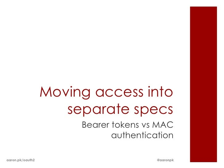 Moving access into                     separate specs                       Bearer tokens vs MAC                          ...