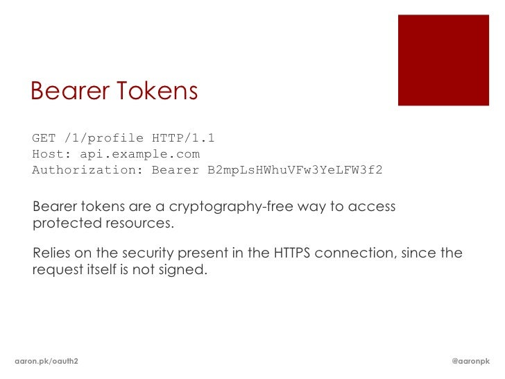 Bearer Tokens    GET /1/profile HTTP/1.1    Host: api.example.com    Authorization: Bearer B2mpLsHWhuVFw3YeLFW3f2    Beare...