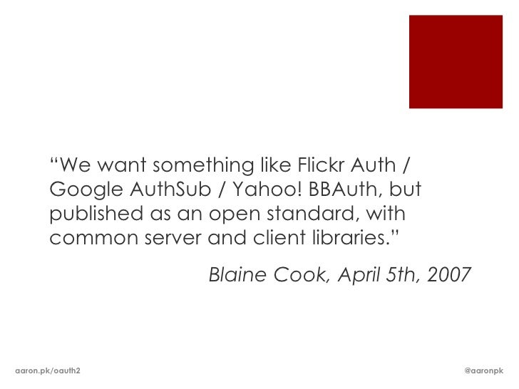 """""""We want something like Flickr Auth /       Google AuthSub / Yahoo! BBAuth, but       published as an open standard, with ..."""