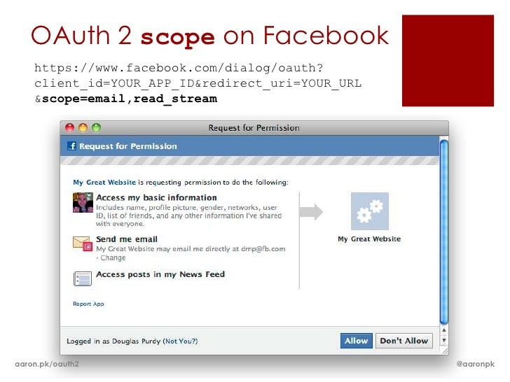 OAuth 2 scope on Facebook    https://www.facebook.com/dialog/oauth?    client_id=YOUR_APP_ID&redirect_uri=YOUR_URL    &sco...