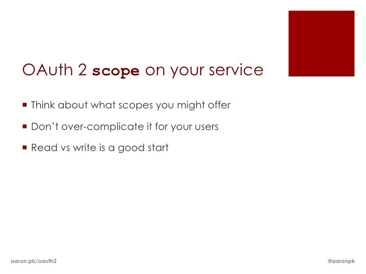 OAuth 2 scope on your service    Think about what scopes you might offer    Don't over-complicate it for your users    ...