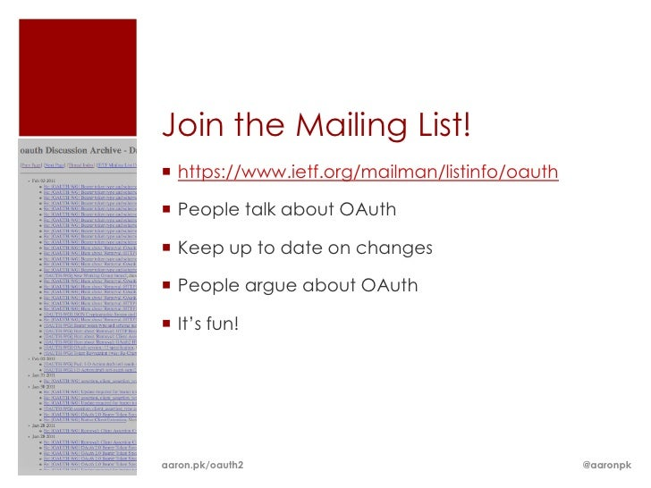 Join the Mailing List! https://www.ietf.org/mailman/listinfo/oauth People talk about OAuth Keep up to date on changes ...