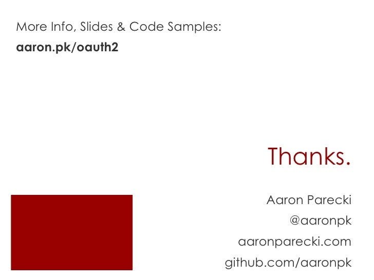 More Info, Slides & Code Samples:aaron.pk/oauth2                                          Thanks.                         ...