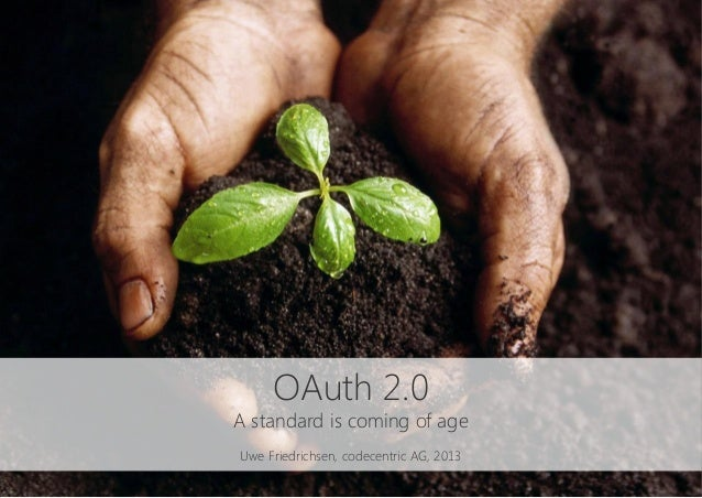 OAuth 2.0A standard is coming of ageUwe Friedrichsen, codecentric AG, 2013