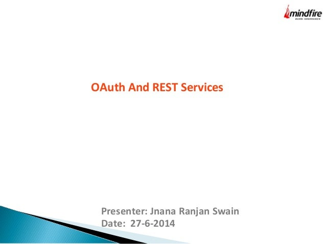 Presenter: Jnana Ranjan Swain Date: 27-6-2014 OAuth And REST Services