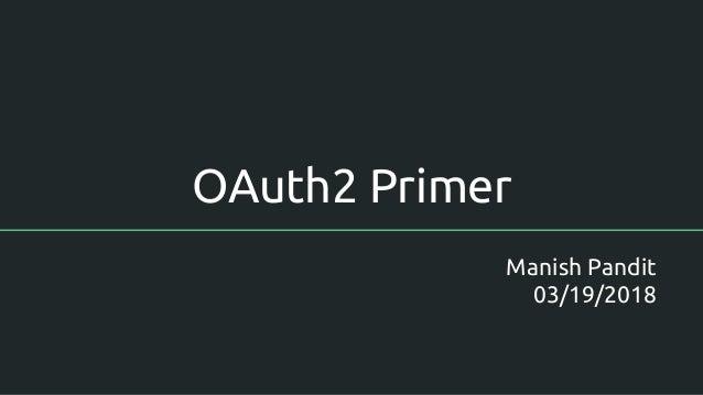 OAuth2 Primer Manish Pandit 03/19/2018