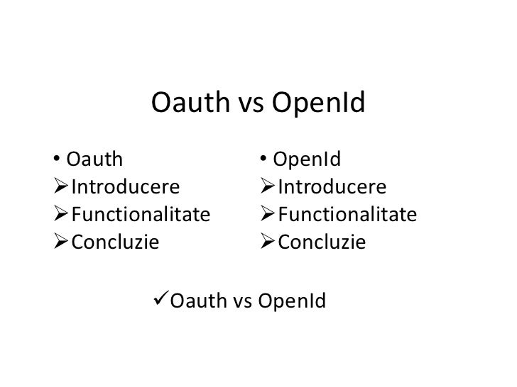 Oauth vs OpenId• Oauth            • OpenIdIntroducere       IntroducereFunctionalitate   FunctionalitateConcluzie    ...