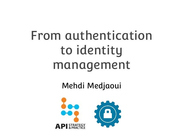 From authentication to identity management Mehdi Medjaoui