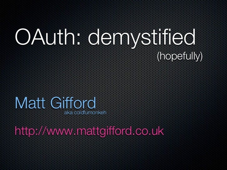 OAuth: demystified                            (hopefully)Matt Gifford         aka coldfumonkehhttp://www.mattgifford.co.uk