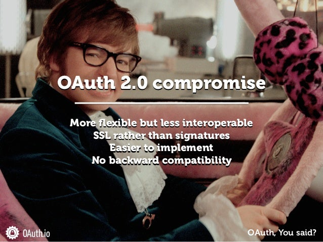 ! More flexible but less interoperable SSL rather than signatures Easier to implement No backward compatibility OAuth.io OA...