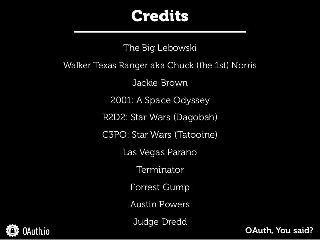Credits The Big Lebowski Walker Texas Ranger aka Chuck (the 1st) Norris Jackie Brown 2001: A Space Odyssey R2D2: Star Wars...