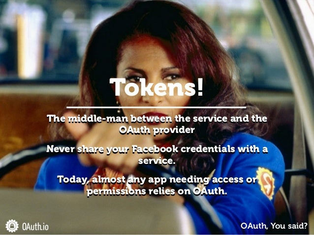 OAuth.io The middle-man between the service and the OAuth provider ! Never share your Facebook credentials with a service....