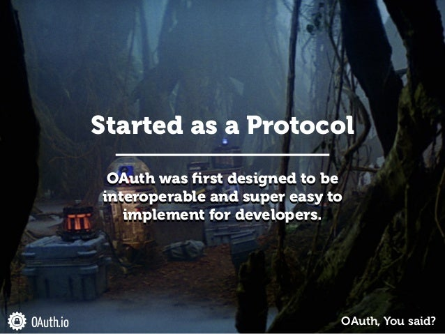 OAuth was first designed to be interoperable and super easy to implement for developers. Started as a Protocol OAuth.io OAu...