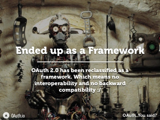 OAuth 2.0 has been reclassified as a framework. Which means no interoperability and no backward compatibility :/ Ended up a...