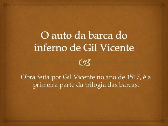 Obra feita por Gil Vicente no ano de 1517, é a primeira parte da trilogia das barcas.