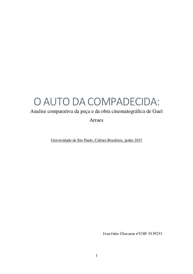 1 O AUTO DA COMPADECIDA: Analise comparativa da peça e da obra cinematográfica de Guel Arraes Universidade de São Paulo, C...