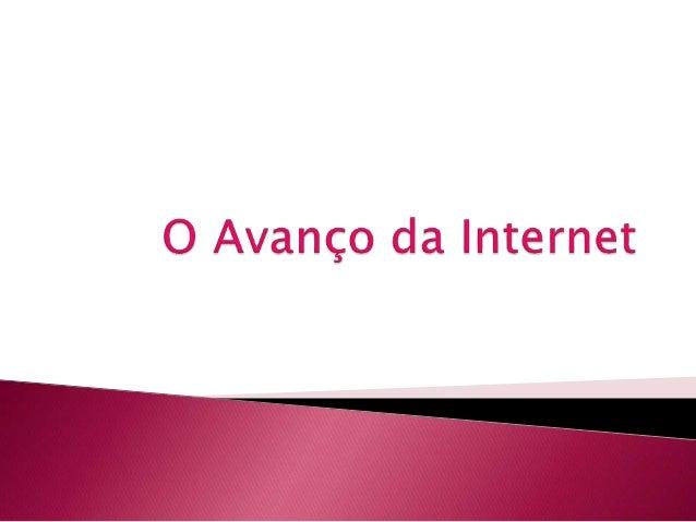 Introdução  História da Internet  Avanços tecnológicos  Conclusão