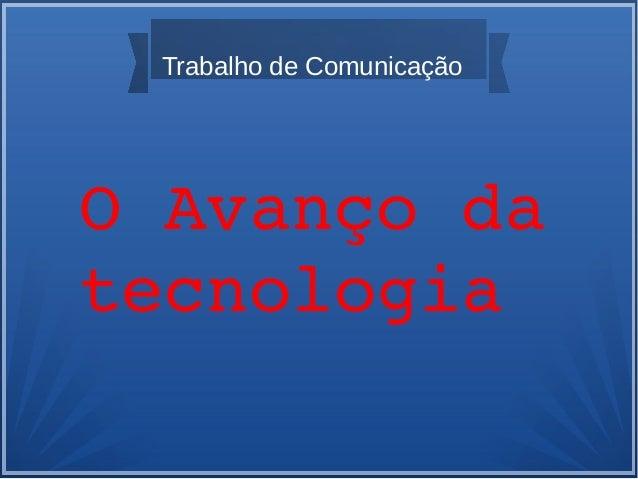 Trabalho de Comunicação  O Avanço da  tecnologia