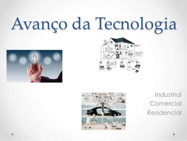 Avanço da Tecnologia                  Industrial                 Comercial                Residencial