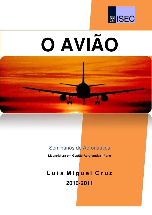 O AVIÃOSeminários de AeronáuticaLicenciatura em Gestão Aeronáutica 1º anoLuís Miguel Cruz           2010-2011