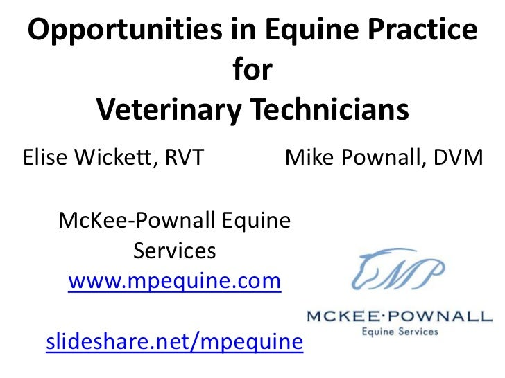 Opportunities in Equine Practice for Veterinary Technicians <br />Elise Wickett, RVT              Mike Pownall, DVM<br />M...
