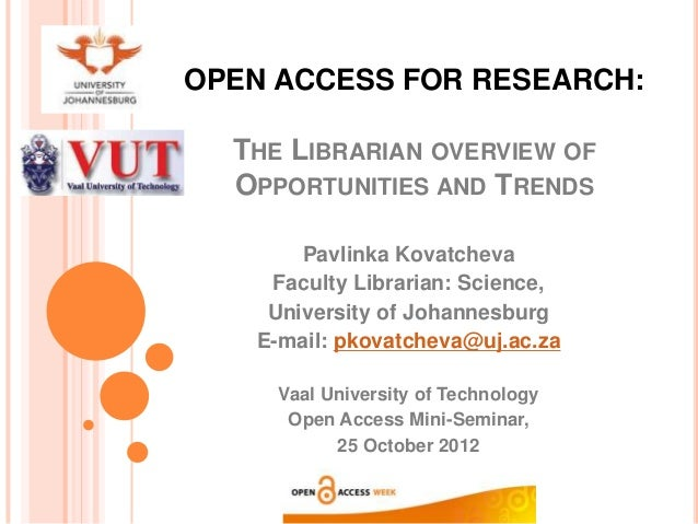 OPEN ACCESS FOR RESEARCH:  THE LIBRARIAN OVERVIEW OF  OPPORTUNITIES AND TRENDS       Pavlinka Kovatcheva    Faculty Librar...