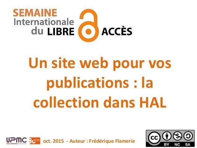 Un site web pour vos publications : la collection dans HAL oct. 2015 - Auteur : Frédérique Flamerie