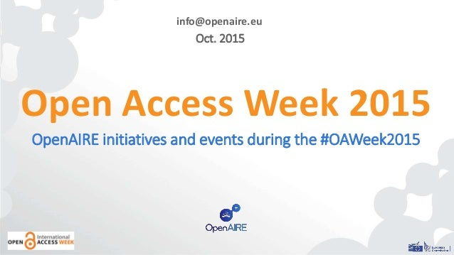 Open Access Week 2015 OpenAIRE initiatives and events during the #OAWeek2015 info@openaire.eu Oct. 2015