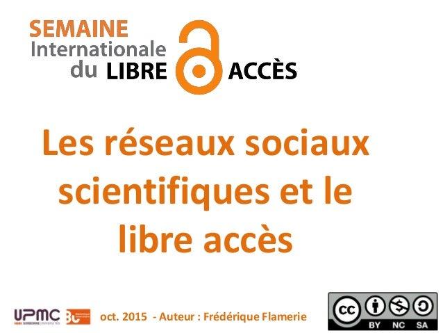 Les réseaux sociaux scientifiques et le libre accès oct. 2015 - Auteur : Frédérique Flamerie
