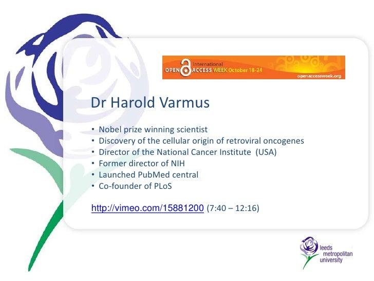 Dr Harold Varmus<br /><ul><li>  Nobel prize winning scientist