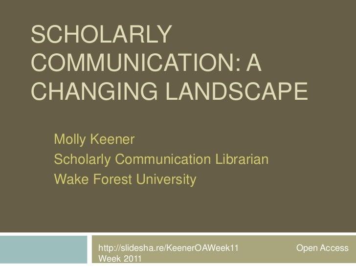 SCHOLARLYCOMMUNICATION: ACHANGING LANDSCAPE Molly Keener Scholarly Communication Librarian Wake Forest University       ht...