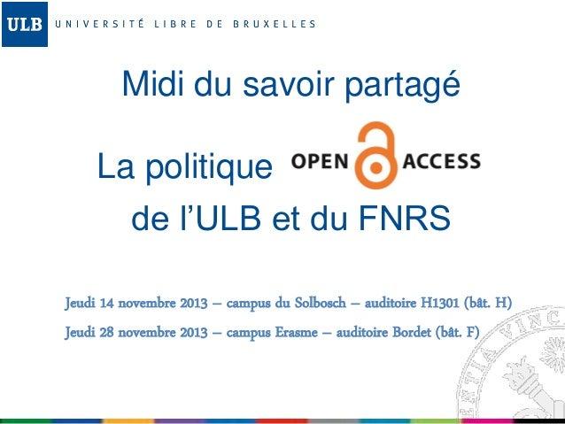 Midi du savoir partagé La politique de l'ULB et du FNRS Jeudi 14 novembre 2013 – campus du Solbosch – auditoire H1301 (bât...
