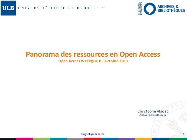 Panorama des ressources en Open Access Open Access Week@ULB - Octobre 2013  Christophe Algoet Archives & Bibliothèques  ca...