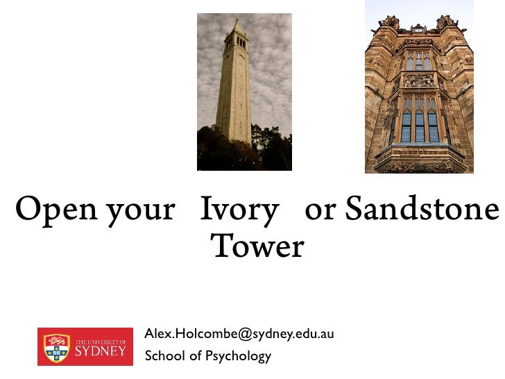 Open your Ivory or Sandstone           Tower       Alex.Holcombe@sydney.edu.au       School of Psychology