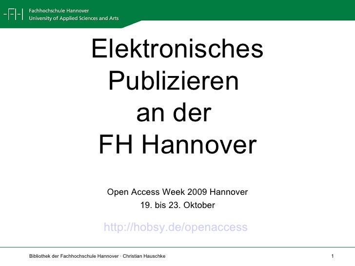 Elektronisches Publizieren  an der  FH Hannover Open Access Week 2009 Hannover 19. bis 23. Oktober http://hobsy.de/openacc...