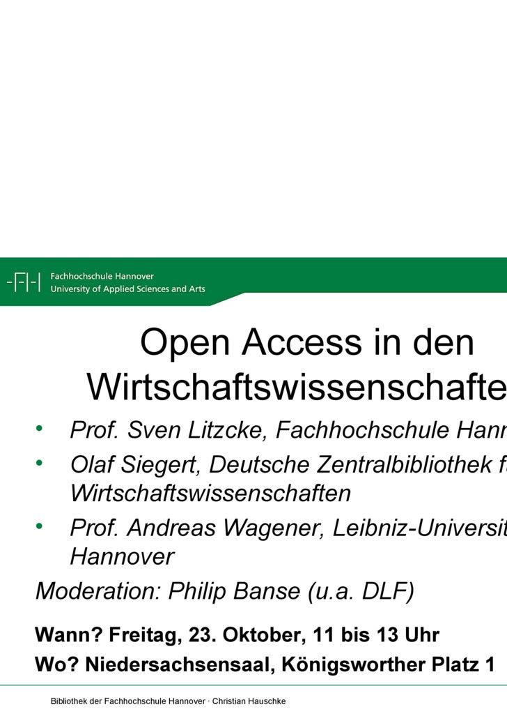 Open Access in den Wirtschaftswissenschaften <ul><li>Prof. Sven Litzcke, Fachhochschule Hannover </li></ul><ul><li>Olaf Si...