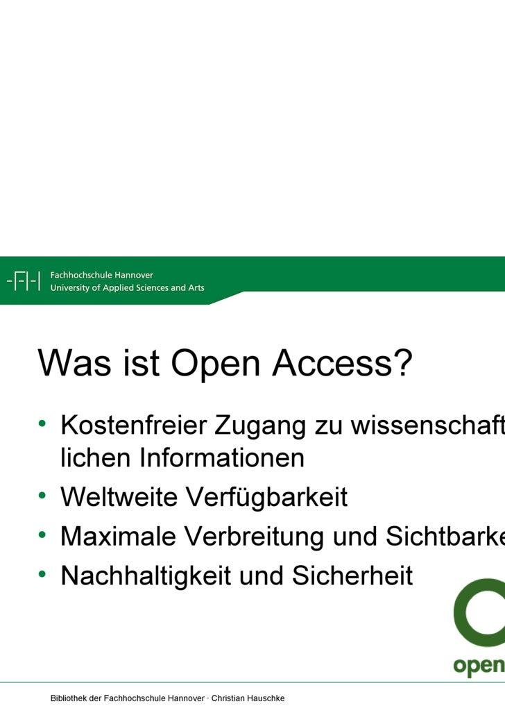 Was ist Open Access? <ul><li>Kostenfreier Zugang zu wissenschaft-lichen Informationen </li></ul><ul><li>Weltweite Verfügba...